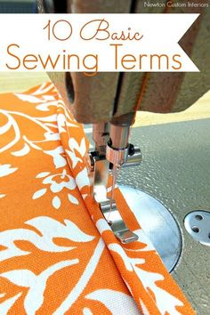 10 Basic Sewing Terms from NewtonCustomInteriors.com.  Learn 10 of the most common sewing terms with this detailed tutorial.