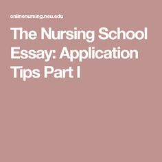 professional nursing personal statement examples  the nursing school essay application tips part i
