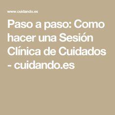 Paso a paso: Como hacer una Sesión Clínica de Cuidados - cuidando.es