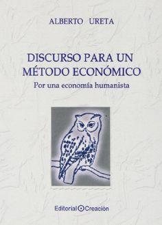 Discurso para un método económico : por una economía humanista / Alberto Ureta (2013)