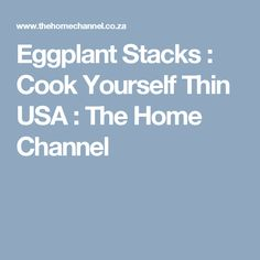Eggplant Stacks : Cook Yourself Thin USA : The Home Channel