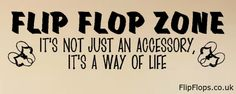 Flip Flop Zone - It's not just and accessory It's a way of life! Flip Flop Quotes, Flip Flop Sandals, Flip Flops, Happy Shoes, A Way Of Life, Flipping, Sayings, Stuff To Buy, Summer Crafts