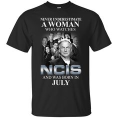 A woman who watches Ncis and was born in July shirt hoodie sweater