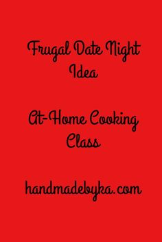 Frugal Date Night Idea - At Home Cooking Class - Make your own at-home cooking class.  Find a recipe with a how-to video, pick up the ingredients, and have your very own cooking class at home.  Put on a fancy apron, grab a bottle of wine, and get to cooking!