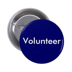 Volunteer Button for Business, School, Theater etc