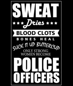 sweat dries blood clots bones heal suck it up buttercup only strong women become police officers by teeshoppy