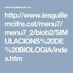 http://www.iesguillemcifre.cat/menu7/menu7_2/biob2/SIMULACIONS%20DE%20BIOLOGIA/index.htm