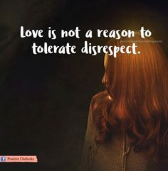 Love is not a reason to tolerate disrespect.
