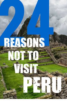 You want to go to Peru? You may want to think twice about going to this South American destination. Here are 24 reasons why you should not visit Peru. Know more of the world at MatadorNetwork.com.