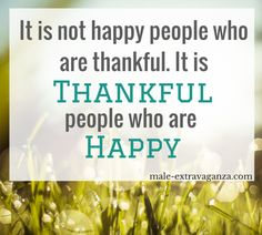 It is not happy people that are thankful. It is thankful people that are happy. #happiness #grateful #gratitude #thanks
