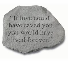 I think this is my quote for my dad's stone in front of his tree. Couldn't find one... but I really like this one for some reason.