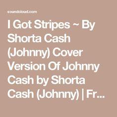 I Got Stripes ~ By Shorta Cash (Johnny) Cover Version Of Johnny Cash by Shorta Cash (Johnny) | Free Listening on SoundCloud