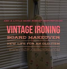 Vintage Ironing Board Makeover – Cindy Goes Beyond Vintage Ironing Boards, Iron Board, Repurposed, Vintage Items, Inspiration, Biblical Inspiration, Ironing Boards, Inhalation, Upcycle