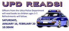 UPD @ UPL. Saturdays, January 16th and February 20th officers from the Utica Police Department will be at the UPL to read to children ages 3-7! @ 10:30am