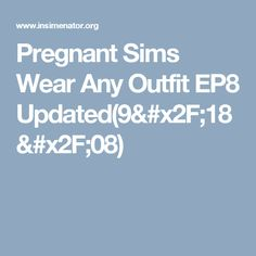 Pregnant Sims Wear Any Outfit EP8 Updated(9/18/08)