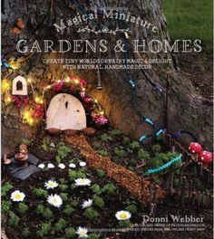 Giveaway-Magical Miniature Gardens and Homes: Create Tiny Worlds of Fairy Magic