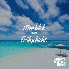 Visual Statements®️ Meerblick statt Frühschicht. Sprüche / Zitate / Quotes / Meerweh / Wanderlust / travel / reisen / Meer / Sonne / Inspiration
