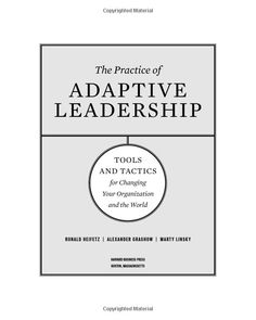 The Practice of Adaptive Leadership: Tools and Tactics for Changing Your Organization and the World: Ronald A. Heifetz, Marty Linsky, Alexander Grashow. #Leadership