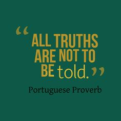 All truths are not to be told. Wise Quotes, Quotable Quotes, Great Quotes, Inspirational Quotes, Morals Quotes, Famous Quotes, Wise Proverbs, Proverbs Quotes, Infinity Quotes