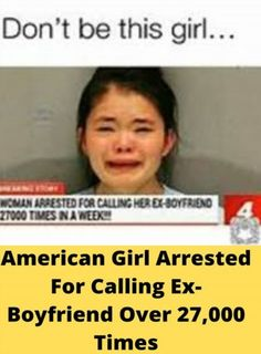 American Girl Arrested For Calling Ex-Boyfriend Over Times Dankest Memes, Funny Memes, Hilarious, Jokes, Wow Meme, Ex Boyfriend, Daily Memes, Call Her, Really Funny