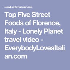 Top Five Street Foods of Florence, Italy - Lonely Planet travel video - EverybodyLovesItalian.com