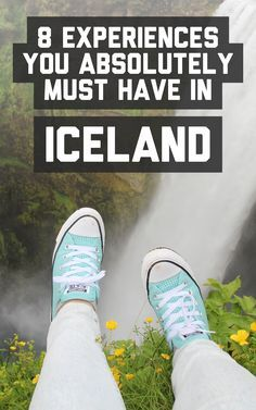 8 experiences you absolutely must have in Iceland / A Globe Well Travelled
