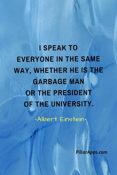 I speak to everyone in the same way, whether he is the garbage man or the president of the University_Einstein #commonsensealberteinstein #greatquotesbyalberteinstein Albert Einstein Thoughts, Albert Einstein Pictures, Albert Einstein Quotes, Independent Women Quotes, Woman Quotes, Quotations, Presidents, Poetry, University