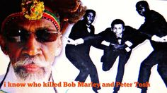 WHO KILLED BOB MARLEY and Peter Tosh