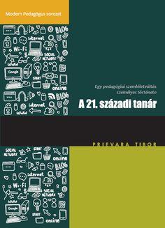 Prievara Tibor: A 21. századi tanár - A külföldön oly népszerű tanulásszervezési módszer kézikönyve most először  magyarul, a hazai oktatási rendszerre adaptálva. Kreatív, élvezetes és forradalmi szakmai újítás!