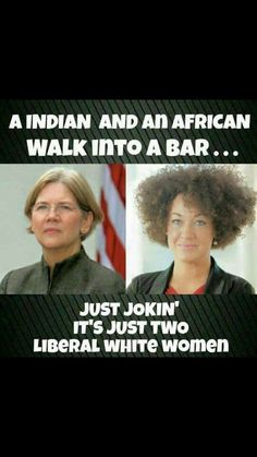 So the Left have NO PROBLEM accepting and forcing us to accept a man as a woman (or a woman as a man) but they have a problem with a white woman being a black woman... Hmmmm