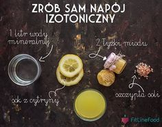 Make an isotonic drink yourself. You'll need: 1 liter of water Juice from 1 lemon 2 tbs of honey A pinch of salt
