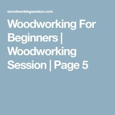 Woodworking For Beginners | Woodworking Session | Page 5