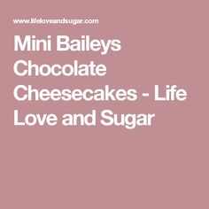 Mini Baileys Chocolate Cheesecakes - Life Love and Sugar