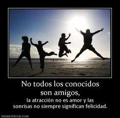 No todos los conocidos son amigos, la atracción no es amor y las sonrisas no siempre significan felicidad.