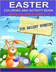 Easter Coloring and Activity Book For Bright Bunnies: Boys and Girls Aged 3-8 (Children Coloring Books) Kaye Dennan https://www.createspace.com/4634418