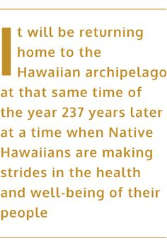 It will be returning home to the Hawaiian archipelago at that same time of the year 237 years later at a time when Native Hawaiians are making strides in the health and well-being of their people