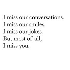 After all this time I still miss our conversations frivolous and serious. Our odd sense of humour and the way we made each other laugh at even the dumbest things.