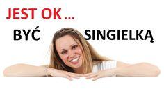 Odpuść Szukanie Mężczyzny- Jest OK... być SINGIELKĄ