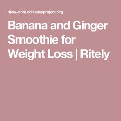 Banana and Ginger Smoothie for Weight Loss | Ritely