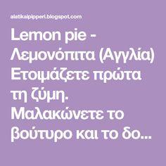 Lemon pie - Λεμονόπιτα (Αγγλία) Ετοιμάζετε πρώτα τη ζύμη. Μαλακώνετε το βούτυρο και το δουλεύετε με τη ζάχαρη και το αλάτι και προσθέτετε το αυγό ολόκληρο. Lemon, Pie, Torte, Cake, Fruit Cakes, Pies, Cheeseburger Paradise Pie, Pot Pie, Tart