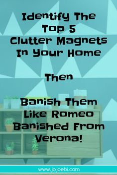 Banish those clutter magnets in your home TODAY!