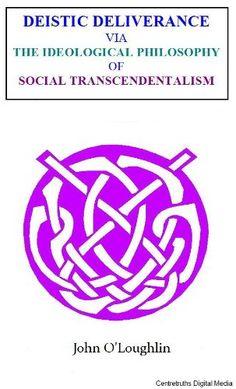 Deistic Deliverance: Via the Ideological Philosophy of Social Transcendentalism by John O'Loughlin http://www.amazon.com/dp/B004IPPIVE/ref=cm_sw_r_pi_dp_-5.Cwb14G0VVF