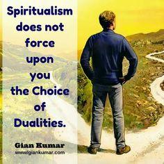 #Spiritualism #Choice #Path #Duality #Spirituality #Consciousnes #Oneness #GianKumar #Quote www.giankumar.com