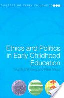 Ethics And Politics In Early Childhood Education. According to the authors this book explores the ethical and political dimensions of early childhood services and argues the importance of these dimensions at a time when they are often reduced to technical and managerial projects, without consideration for the child.