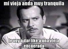 mi vieja anda muy tranquila le voy a dar like a una vieja encuerada  - Meme Pedro Infante