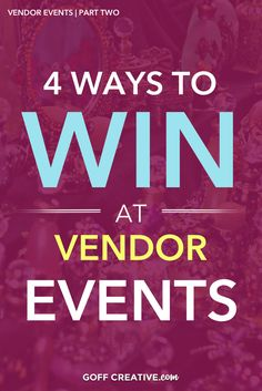 4 Ways to Win At Vendor Events |GoffCreative.com