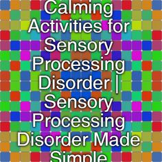 Calming Activities for Sensory Processing Disorder | Sensory Processing Disorder Made Simple