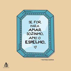 Se for para amar sozinho, amo o espelho. Trecho do livro No Meio do Caminho Tinha Um Amor - Matheus Rocha por @sublinhando