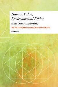 Buy Human Value, Environmental Ethics and Sustainability: The Precautionary Ecosystem Health Principle by Mark Ryan and Read this Book on Kobo's Free Apps. Discover Kobo's Vast Collection of Ebooks and Audiobooks Today - Over 4 Million Titles! Human Values, My Values, Mark Ryan, Environmental Ethics, Save The Planet, Climate Change, Textbook, Sustainability, Identity