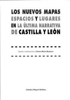 Los nuevos mapas : espacios y lugares en la última narrativa de Castilla y León / edición de Carmen Morán Rodríguez  - Valladolid ; New York : Cátedra Miguel Delibes, 2012